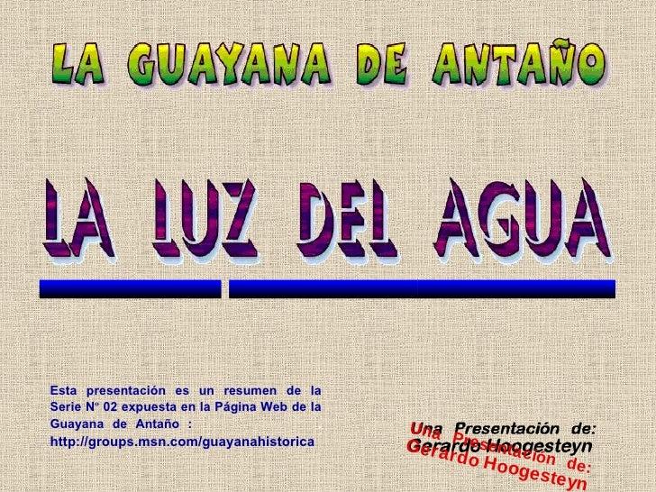 Esta presentación es un resumen de la Serie N º  02 expuesta en la Página Web de la Guayana de Antaño :  .   http://groups...