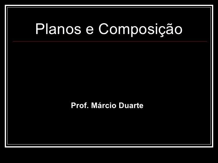 Planos e Composição Prof. M árcio Duarte