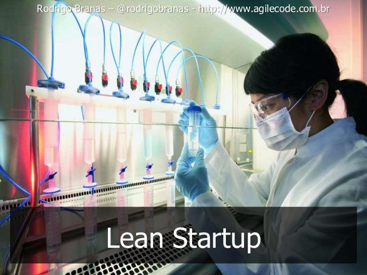 Rodrigo Branas – @rodrigobranas - http://www.agilecode.com.br              Lean Startup