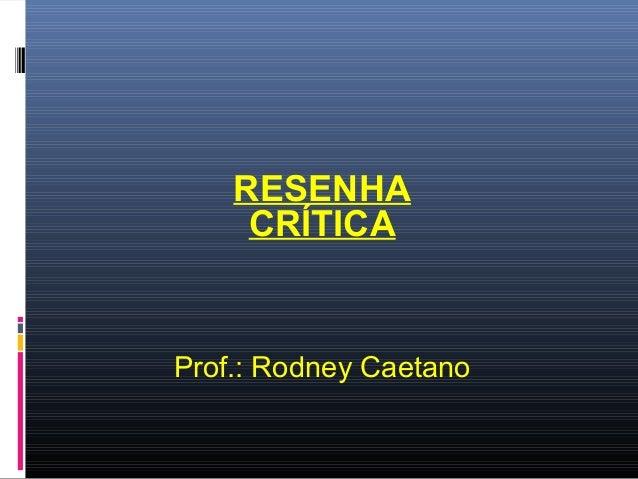 RESENHA CRÍTICA  Prof.: Rodney Caetano