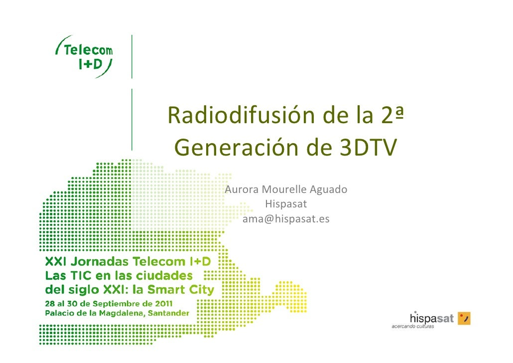 Radiodifusióndela2ª Generaciónde3DTV     AuroraMourelleAguado            Hispasat        ama@hispasat.es