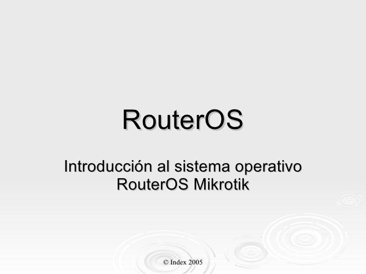RouterOS Introducción al sistema operativo RouterOS Mikrotik