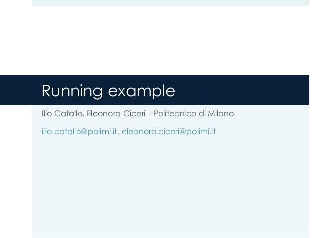 Running example Ilio Catallo, Eleonora Ciceri – Politecnico di Milano ilio.catallo@polimi.it, eleonora.ciceri@polimi.it