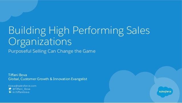 Building High Performing Sales Organizations Tiffani Bova Global, Customer Growth & Innovation Evangelist tbova@salesforce....