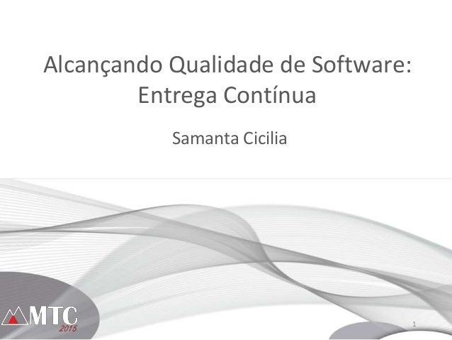 1 Alcançando Qualidade de Software: Entrega Contínua Samanta Cicilia