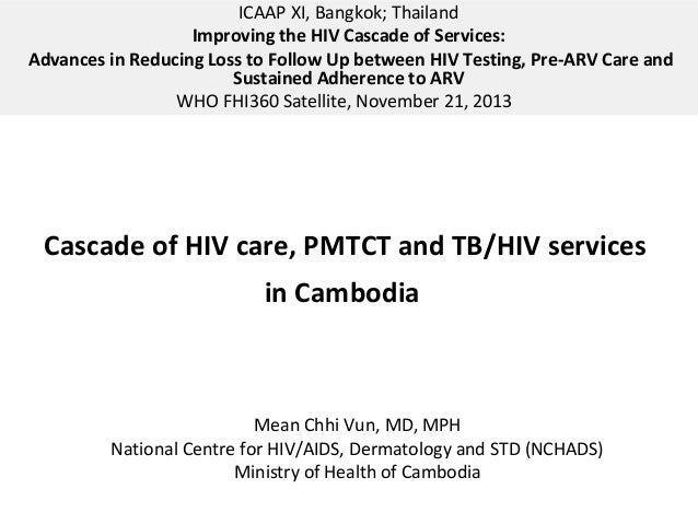 ICAAP XI, Bangkok; Thailand Improving the HIV Cascade of Services: Advances in Reducing Loss to Follow Up between HIV Test...