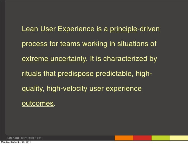 Lean User Experience is a principle-driven                  process for teams working in situations of                  ex...