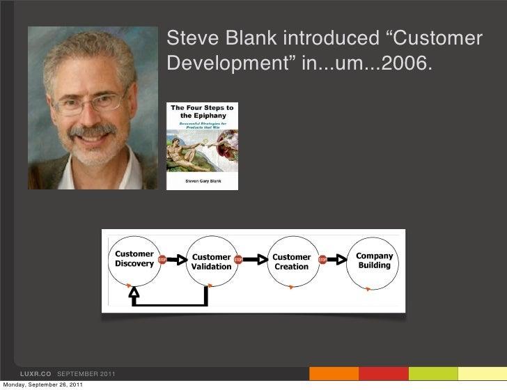"""Steve Blank introduced """"Customer                              Development"""" in...um...2006.     LUXR.CO SEPTEMBER 2011Monda..."""