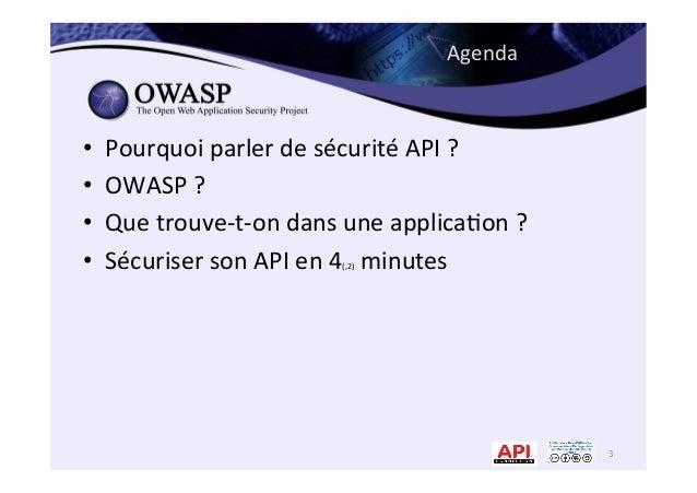 Agenda   • Pourquoi  parler  de  sécurité  API  ?   • OWASP  ?   • Que  trouve-‐t-‐on  dans  ...