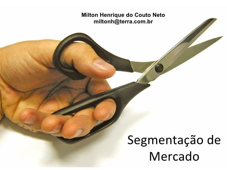 Milton Henrique do Couto Neto     miltonh@terra.com.br               Segmentação de                  Mercado