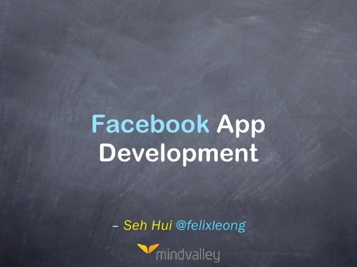 Facebook App Development – Seh Hui @felixleong