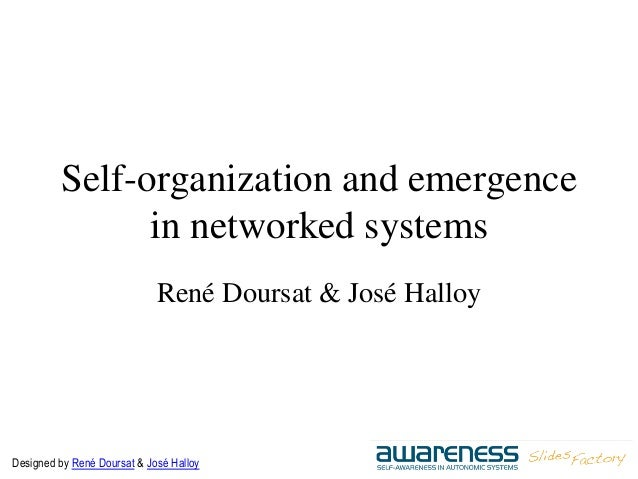 Designed by René Doursat & José Halloy Self-organization and emergence in networked systems René Doursat & José Halloy