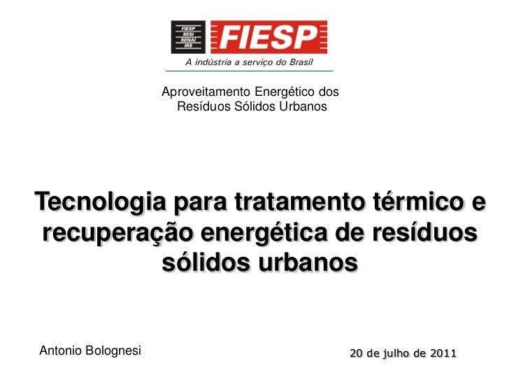 Aproveitamento Energético dos                      Resíduos Sólidos UrbanosTecnologia para tratamento térmico e recuperaçã...