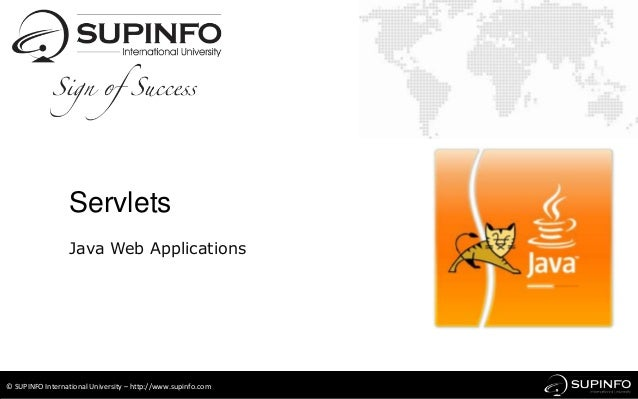 Servlets                  Java Web Applications© SUPINFO International University – http://www.supinfo.com
