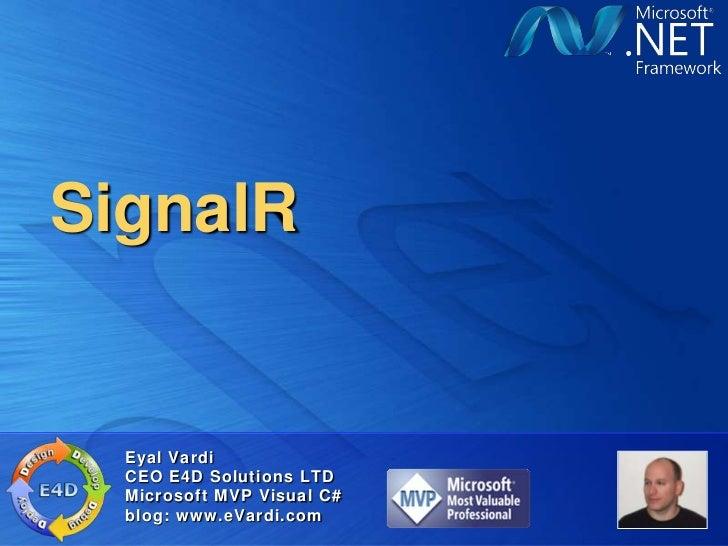 SignalR  Eyal Vardi  CEO E4D Solutions LTD  Microsoft MVP Visual C#  blog: www.eVardi.com