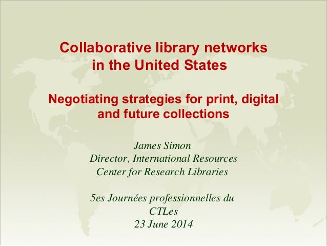 Collaborative library networks in the United States Negotiating strategies for print, digital and future collections James...