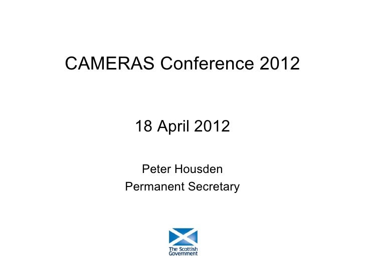 CAMERAS Conference 2012      18 April 2012        Peter Housden     Permanent Secretary