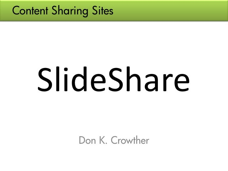 Content Sharing Sites          SlideShare              Don K. Crowther