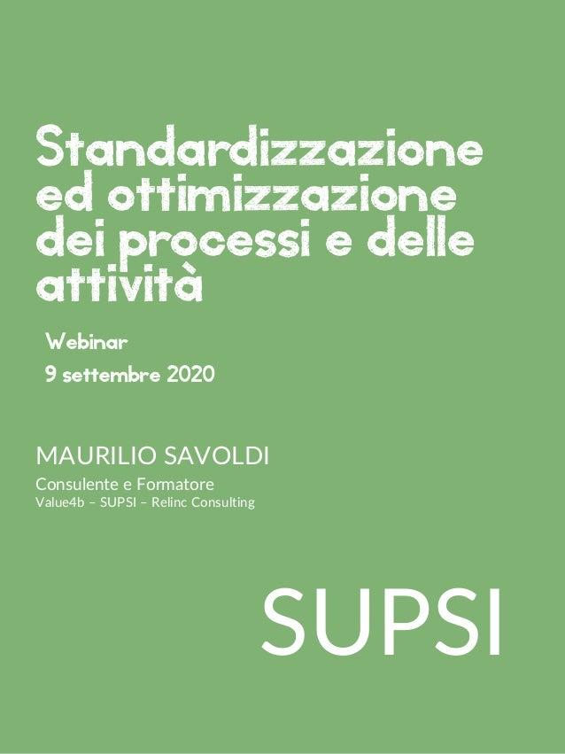 SUPSI MAURILIO SAVOLDI Consulente e Formatore Value4b – SUPSI – Relinc Consulting Webinar 9 settembre 2020 Standardizzazio...