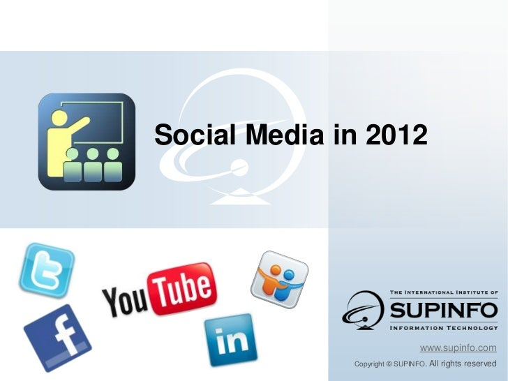 Social Media in 2012                                www.supinfo.com              Copyright © SUPINFO. All   rights reserved