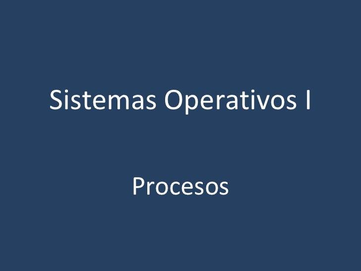 Sistemas Operativos I Procesos
