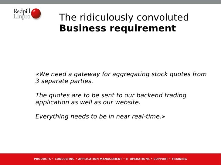 The ridiculously convoluted             Business requirement«We need a gateway for aggregating stock quotes from3 separate...