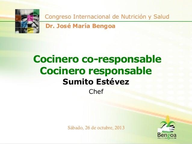 Congreso Internacional de Nutrición y Salud Dr. José María Bengoa  Cocinero co-responsable Cocinero responsable Sumito Est...