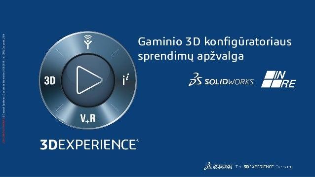 3DS.COM/SOLIDWORKS©DassaultSystèmes|ConfidentialInformation|9/30/2019|ref.:3DS_Document_2014 Gaminio 3D konfigūratoriaus s...