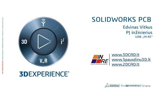 3DS.COM/SOLIDWORKS©DassaultSystèmes|ConfidentialInformation|7/15/2016|ref.:3DS_Document_2014 www.3DCAD.lt www.Spausdinu3D....