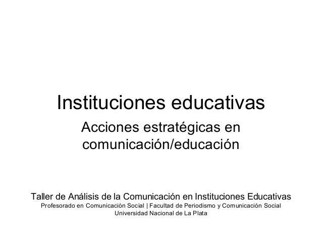 Instituciones educativas Acciones estratégicas en comunicación/educación Taller de Análisis de la Comunicación en Instituc...