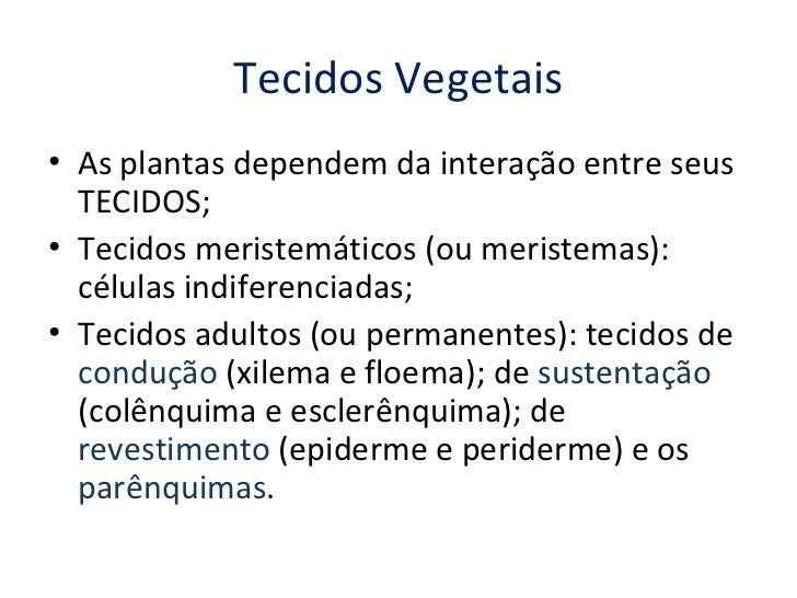 Tecidos Vegetais• As plantas dependem da interação entre seus  TECIDOS;• Tecidos meristemáticos (ou meristemas):  células ...