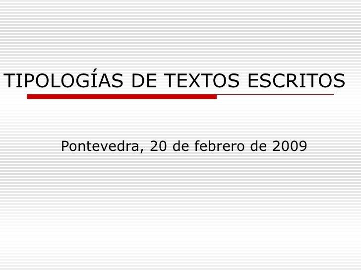 TIPOLOGÍAS DE TEXTOS ESCRITOS Pontevedra, 20 de febrero de 2009