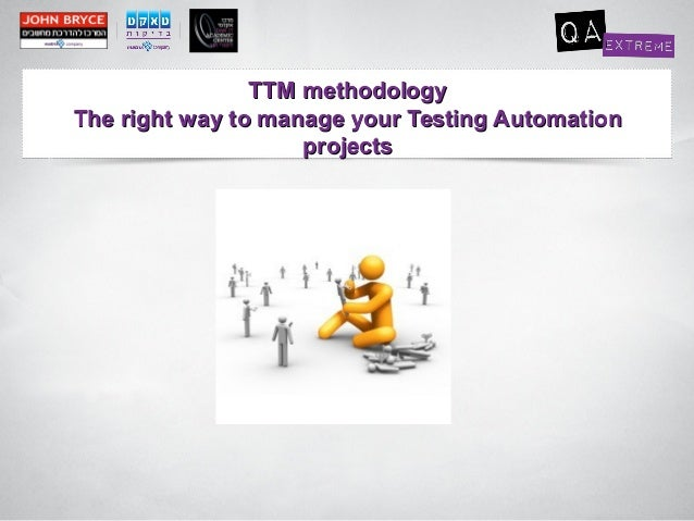 TTM methodologyThe right way to manage your Testing Automation                    projects