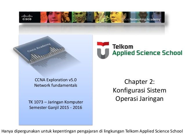 CCNA Exploration v5.0 Network fundamentals TK 1073 – Jaringan Komputer Semester Ganjil 2015 - 2016 Hanya dipergunakan untu...