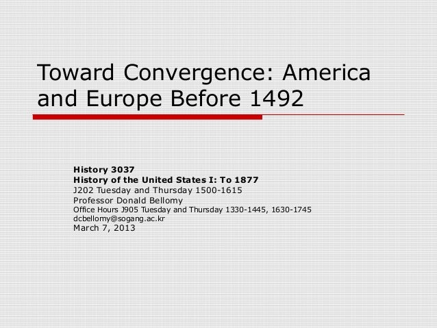 Toward Convergence: Americaand Europe Before 1492  History 3037  History of the United States I: To 1877  J202 Tuesday and...