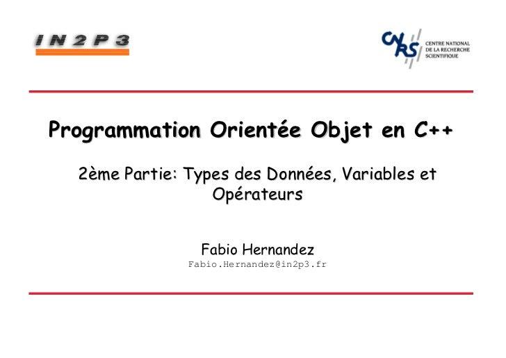 Programmation Orientée Objet en C++  2ème Partie: Types des Données, Variables et                  Opérateurs             ...