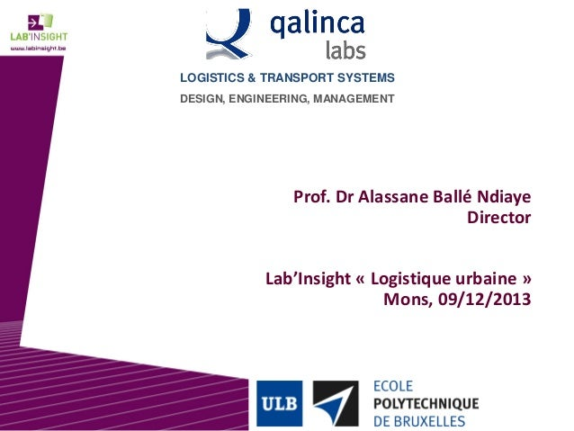 LOGISTICS & TRANSPORT SYSTEMS DESIGN, ENGINEERING, MANAGEMENT  Prof. Dr Alassane Ballé Ndiaye Director Lab'Insight « Logis...