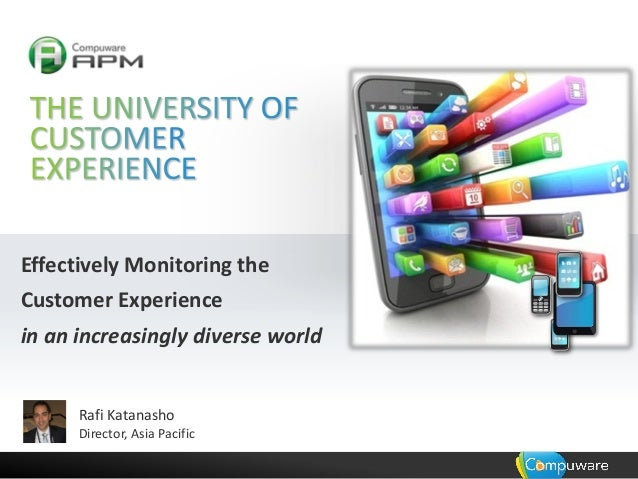 1 Effectively Monitoring the Customer Experience in an increasingly diverse world Rafi Katanasho Director, Asia Pacific