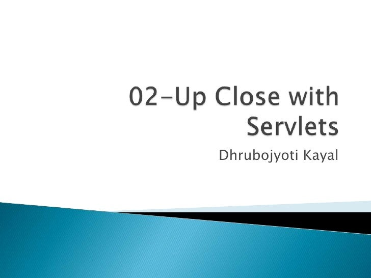 02-Up Close with Servlets<br />DhrubojyotiKayal<br />