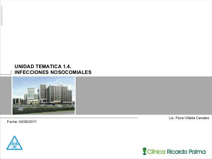 Lic. Flora Villalta Canales UNIDAD TEMATICA 1.4.  INFECCIONES NOSOCOMIALES Fecha: 02/06/2011