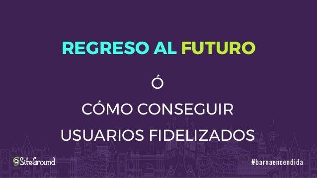 REGRESO AL FUTURO Ó CÓMO CONSEGUIR USUARIOS FIDELIZADOS