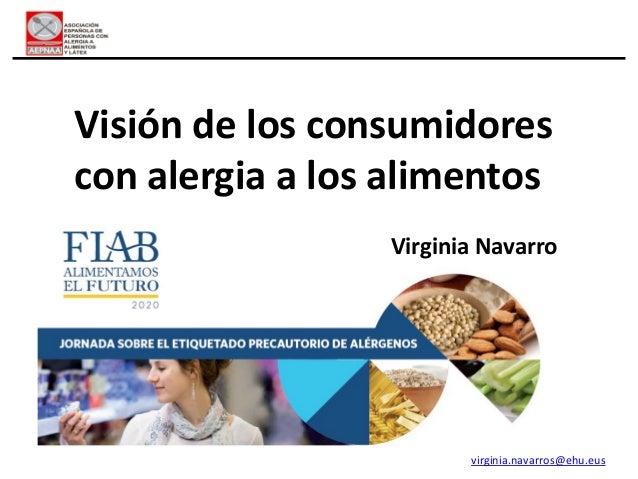 Virginia Navarro Visión de los consumidores con alergia a los alimentos virginia.navarros@ehu.eus