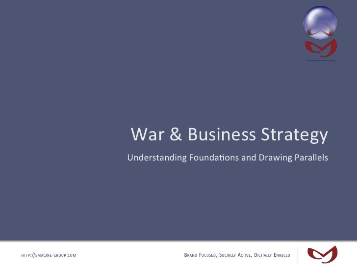 War & Business Strategy                            Understanding Founda4ons and Drawing Parallels HTTP:/...