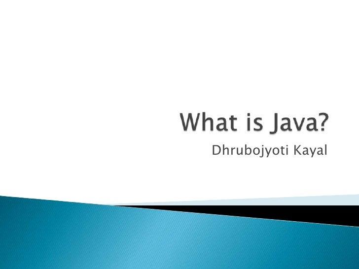 What is Java?<br />DhrubojyotiKayal<br />