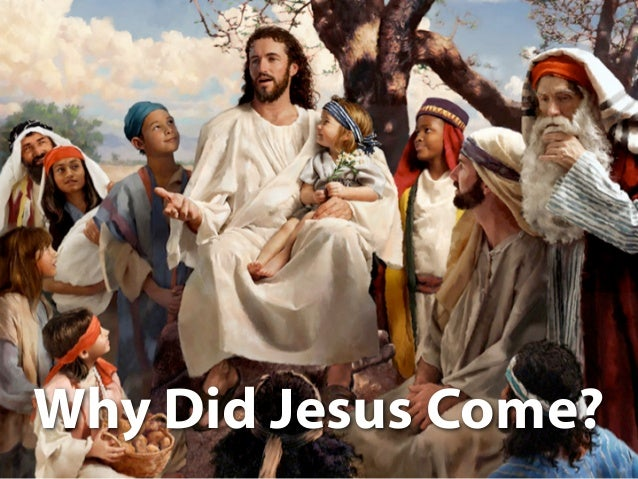 Jesus with PeopleWhy Did Jesus Come?