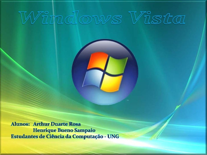 Windows Vista<br />Alunos:   Arthur Duarte Rosa<br />                  Henrique Bueno Sampaio<br />Estudantes de Ciência d...