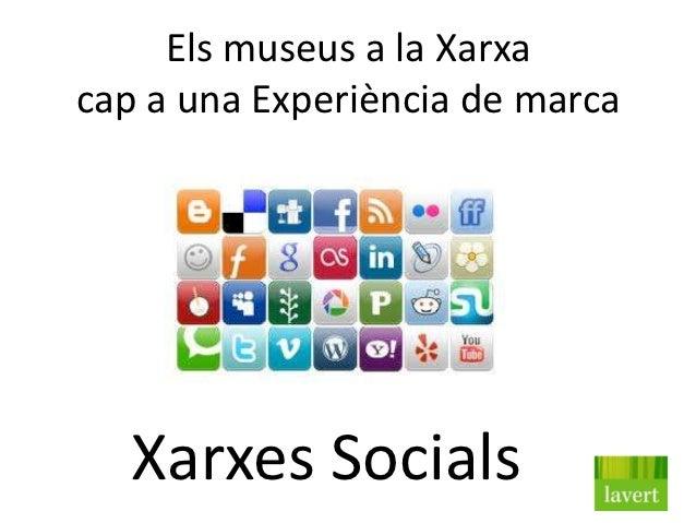 Els museus a la Xarxacap a una Experiència de marca   Xarxes Socials
