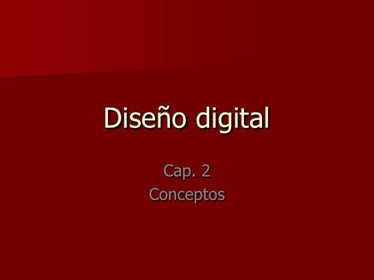 Diseño digital<br />Cap. 2<br />Conceptos<br />