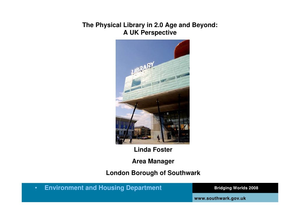 The Physical Library in 2.0 Age and Beyond:                            A UK Perspective                                   ...