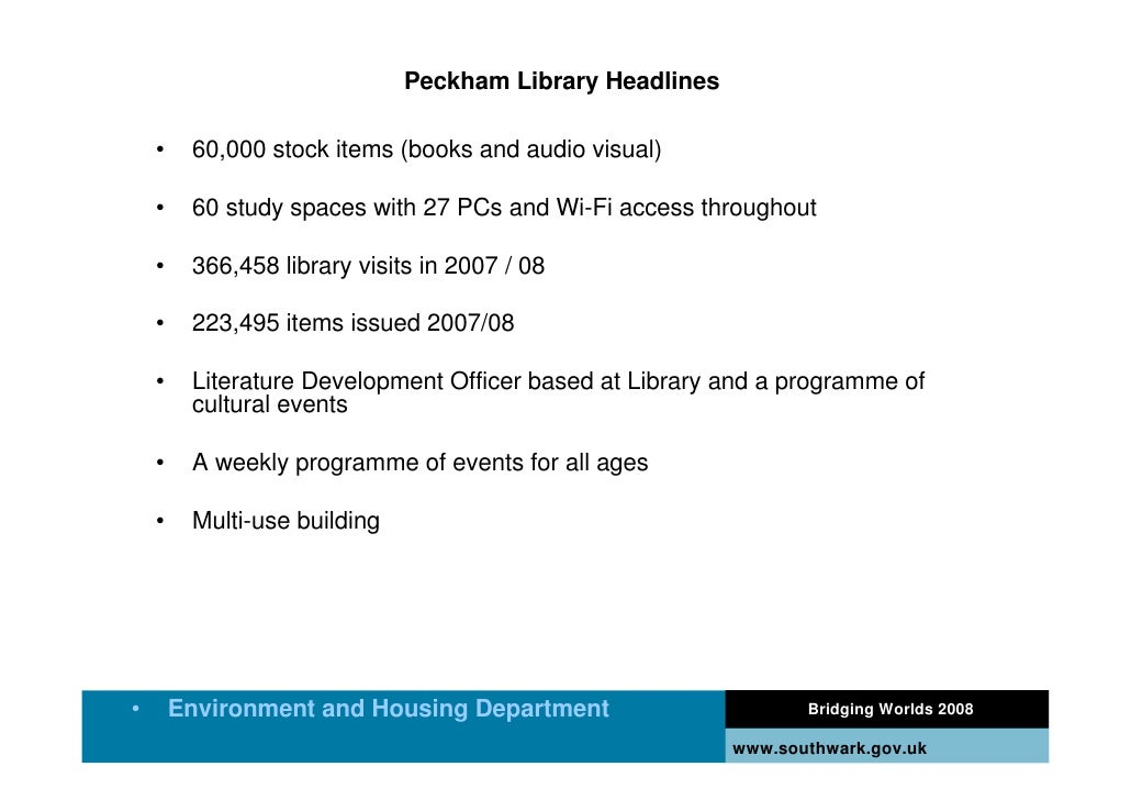 Peckham Library Headlines      •    60,000 stock items (books and audio visual)      •    60 study spaces with 27 PCs and ...